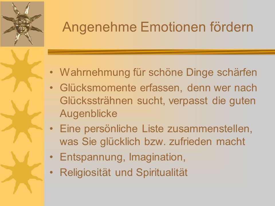 Angenehme Emotionen fördern Wahrnehmung für schöne Dinge schärfen Glücksmomente erfassen, denn wer nach Glückssträhnen sucht, verpasst die guten Augen