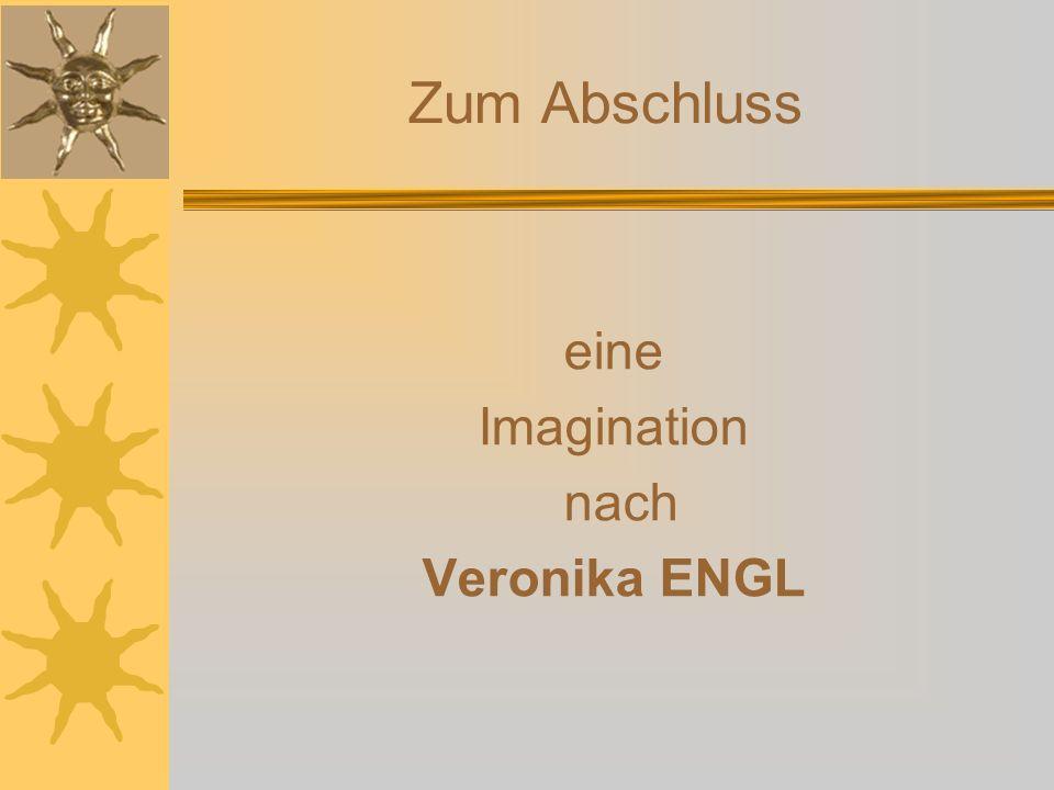 Zum Abschluss eine Imagination nach Veronika ENGL