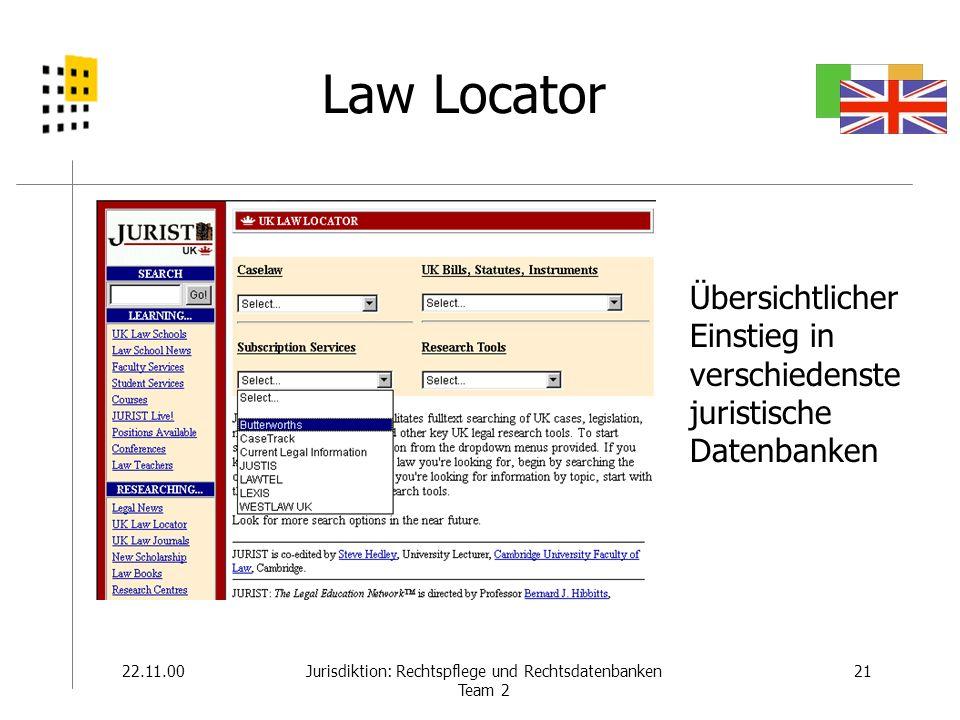 22.11.0021Jurisdiktion: Rechtspflege und Rechtsdatenbanken Team 2 Law Locator Übersichtlicher Einstieg in verschiedenste juristische Datenbanken
