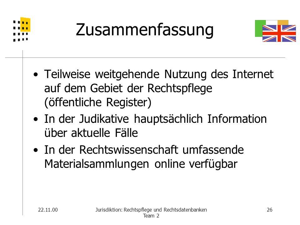22.11.0026Jurisdiktion: Rechtspflege und Rechtsdatenbanken Team 2 Zusammenfassung Teilweise weitgehende Nutzung des Internet auf dem Gebiet der Rechts