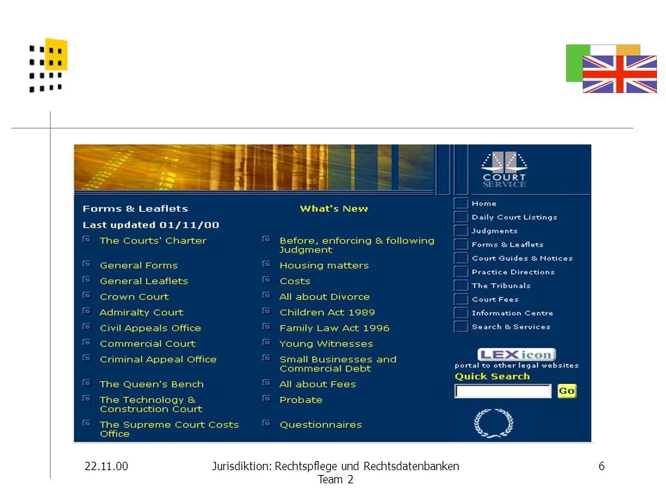 22.11.007Jurisdiktion: Rechtspflege und Rechtsdatenbanken Team 2 Gerichte in GB Selbstdarstellung Courtservices UK: ausführliche Darstellung aktueller Fälle Scottish Courts Web Site: Lagepläne, Adressen und Telefonnummern, allg.