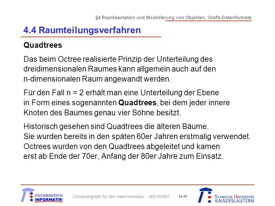§4 Repräsentation und Modellierung von Objekten, Grafik-Datenformate Computergrafik für den Maschinenbau - WS 2006/7 §4-48 4.4 Raumteilungsverfahren Q