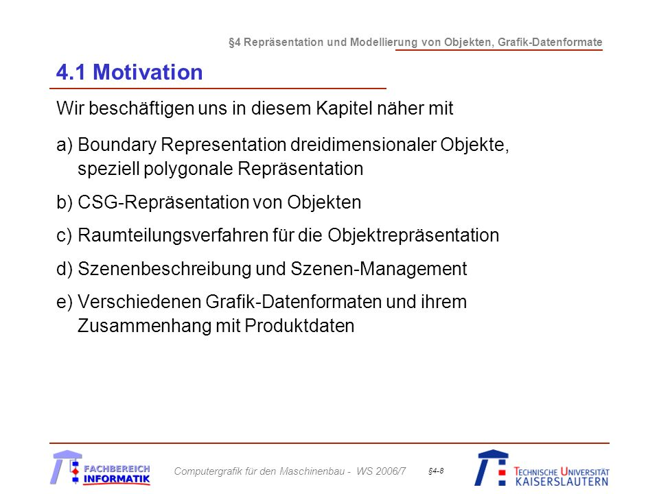 §4 Repräsentation und Modellierung von Objekten, Grafik-Datenformate Computergrafik für den Maschinenbau - WS 2006/7 §4-8 4.1 Motivation Wir beschäfti