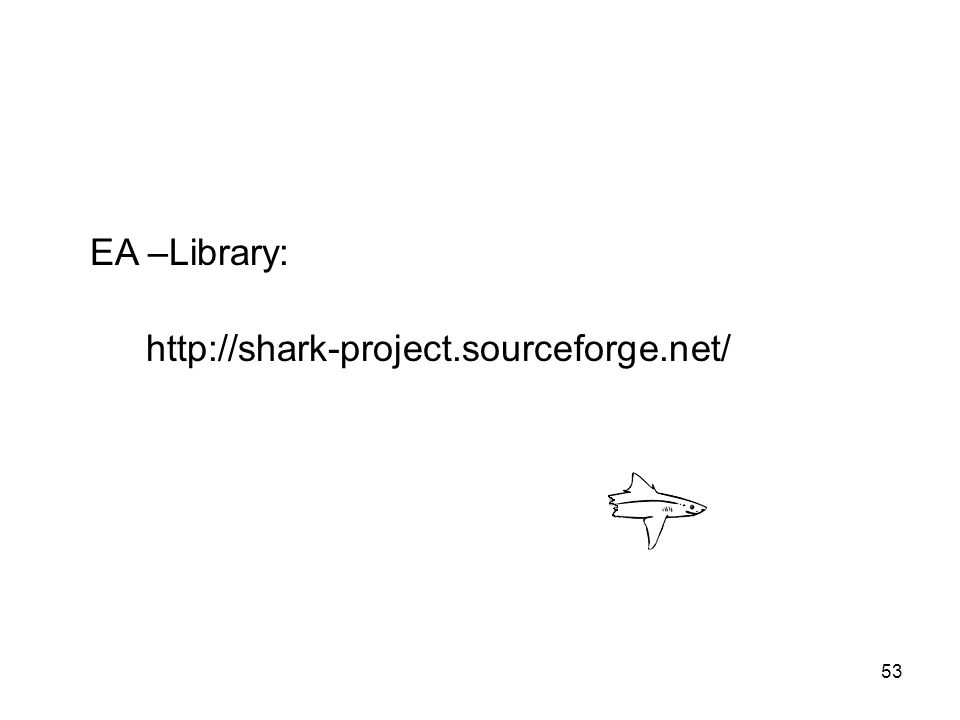 53 http://shark-project.sourceforge.net/ EA –Library:
