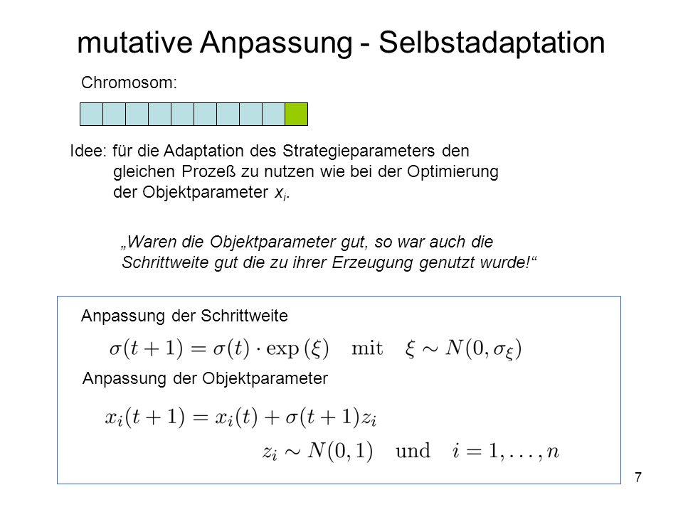 7 mutative Anpassung - Selbstadaptation Idee: für die Adaptation des Strategieparameters den gleichen Prozeß zu nutzen wie bei der Optimierung der Obj