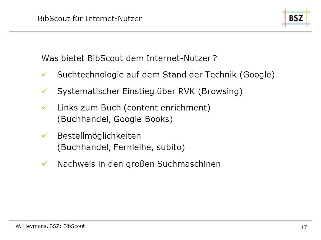 W. Heymans, BSZ: BibScout 17 BibScout für Internet-Nutzer Was bietet BibScout dem Internet-Nutzer ? Suchtechnologie auf dem Stand der Technik (Google)