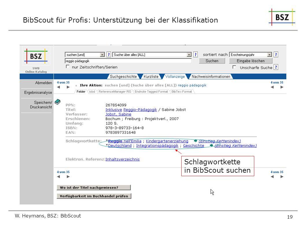 BibScout für Profis: Unterstützung bei der Klassifikation W. Heymans, BSZ: BibScout 19 Schlagwortkette in BibScout suchen