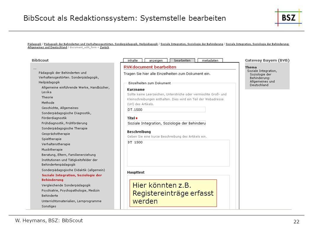 BibScout als Redaktionssystem: Systemstelle bearbeiten W. Heymans, BSZ: BibScout 22 Hier könnten z.B. Registereinträge erfasst werden
