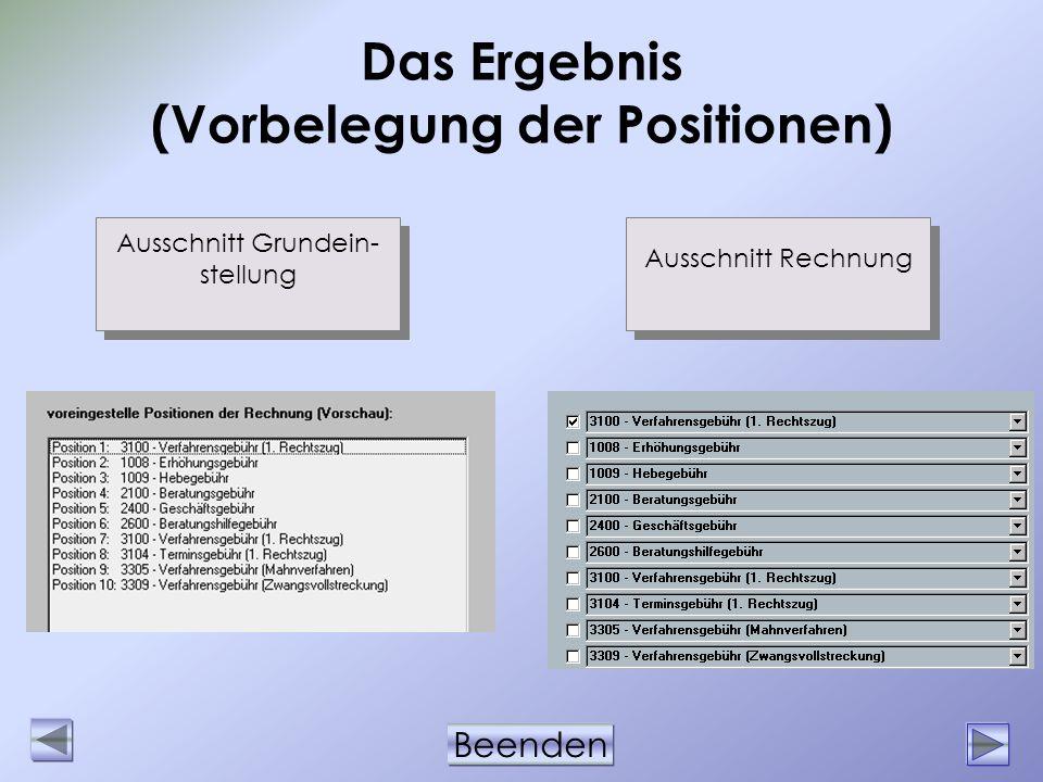 Beenden Das Ergebnis (Vorbelegung der Positionen) Ausschnitt Rechnung Ausschnitt Grundein- stellung
