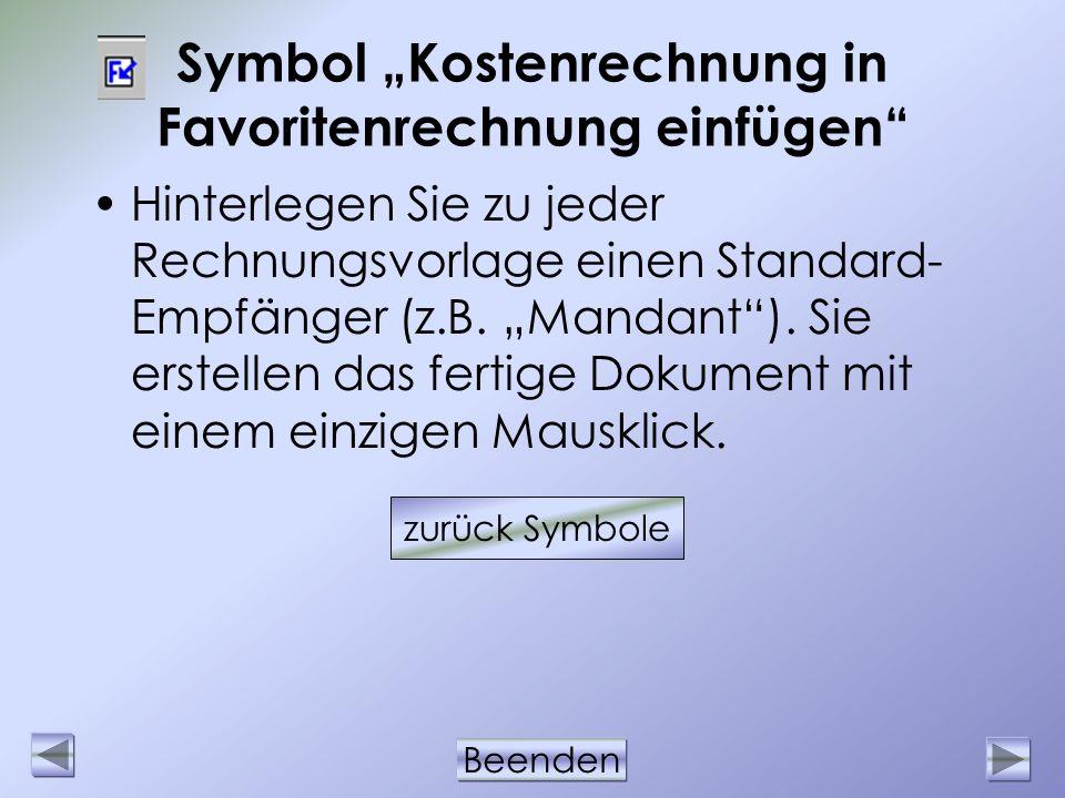 Beenden Symbol Kostenrechnung in Favoritenrechnung einfügen Hinterlegen Sie zu jeder Rechnungsvorlage einen Standard- Empfänger (z.B. Mandant). Sie er