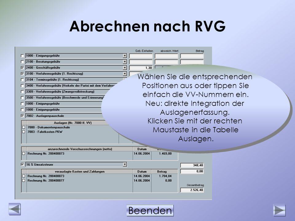 Beenden Abrechnen nach RVG Wählen Sie die entsprechenden Positionen aus oder tippen Sie einfach die VV-Nummern ein. Neu: direkte Integration der Ausla