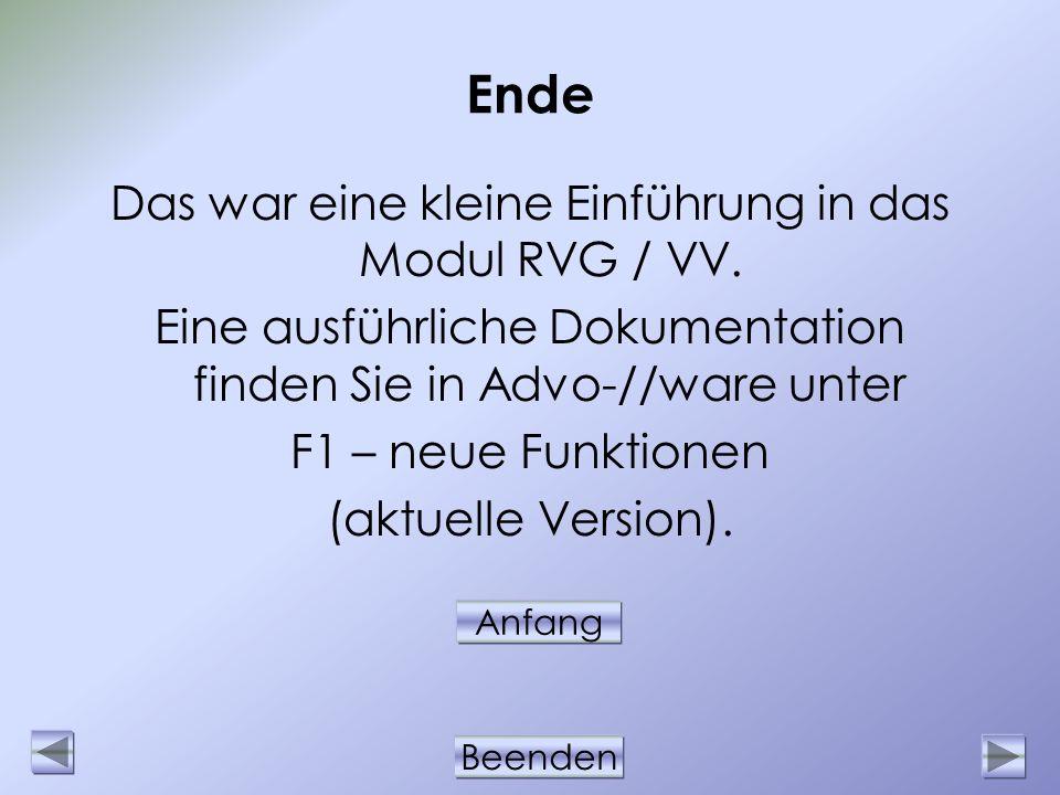 Beenden Ende Das war eine kleine Einführung in das Modul RVG / VV. Eine ausführliche Dokumentation finden Sie in Advo-//ware unter F1 – neue Funktione
