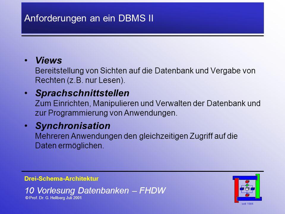 10 Vorlesung Datenbanken – FHDW © Prof. Dr. G. Hellberg Juli 2001 Anforderungen an ein DBMS II Views Bereitstellung von Sichten auf die Datenbank und