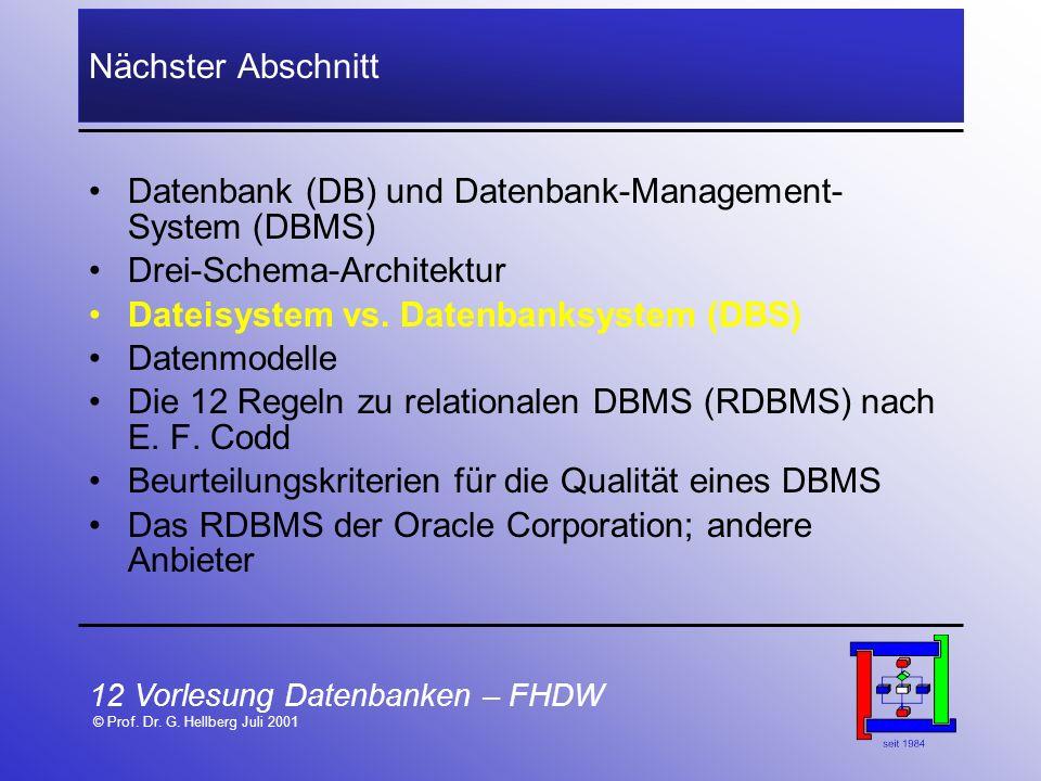 12 Vorlesung Datenbanken – FHDW © Prof. Dr. G. Hellberg Juli 2001 Nächster Abschnitt Datenbank (DB) und Datenbank-Management- System (DBMS) Drei-Schem