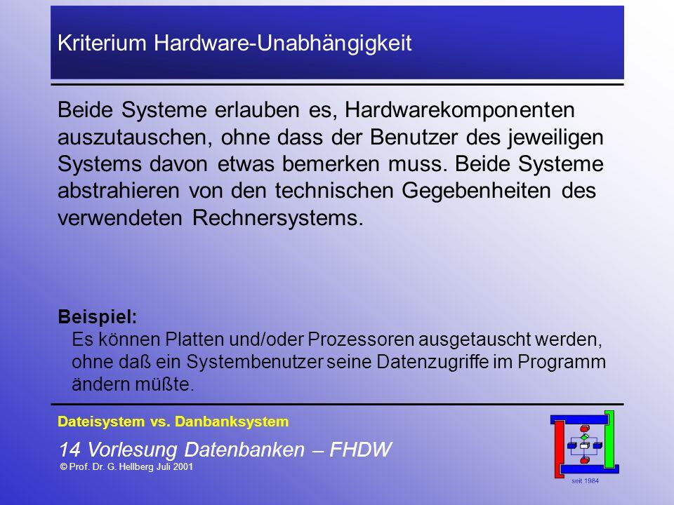 14 Vorlesung Datenbanken – FHDW © Prof. Dr. G. Hellberg Juli 2001 Kriterium Hardware-Unabhängigkeit Beide Systeme erlauben es, Hardwarekomponenten aus