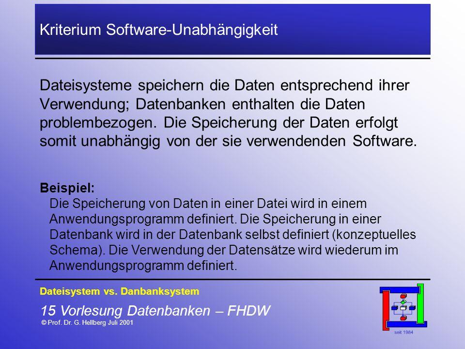 15 Vorlesung Datenbanken – FHDW © Prof. Dr. G. Hellberg Juli 2001 Kriterium Software-Unabhängigkeit Dateisysteme speichern die Daten entsprechend ihre