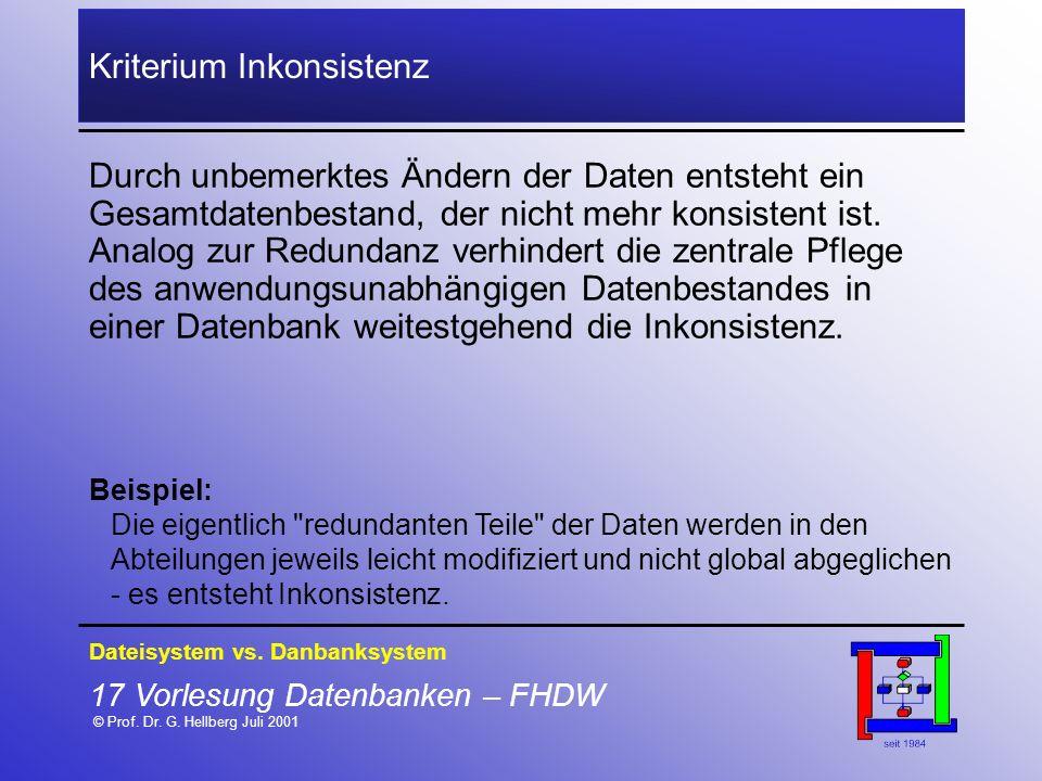 17 Vorlesung Datenbanken – FHDW © Prof. Dr. G. Hellberg Juli 2001 Kriterium Inkonsistenz Durch unbemerktes Ändern der Daten entsteht ein Gesamtdatenbe