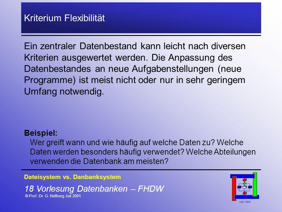 18 Vorlesung Datenbanken – FHDW © Prof. Dr. G. Hellberg Juli 2001 Kriterium Flexibilität Ein zentraler Datenbestand kann leicht nach diversen Kriterie