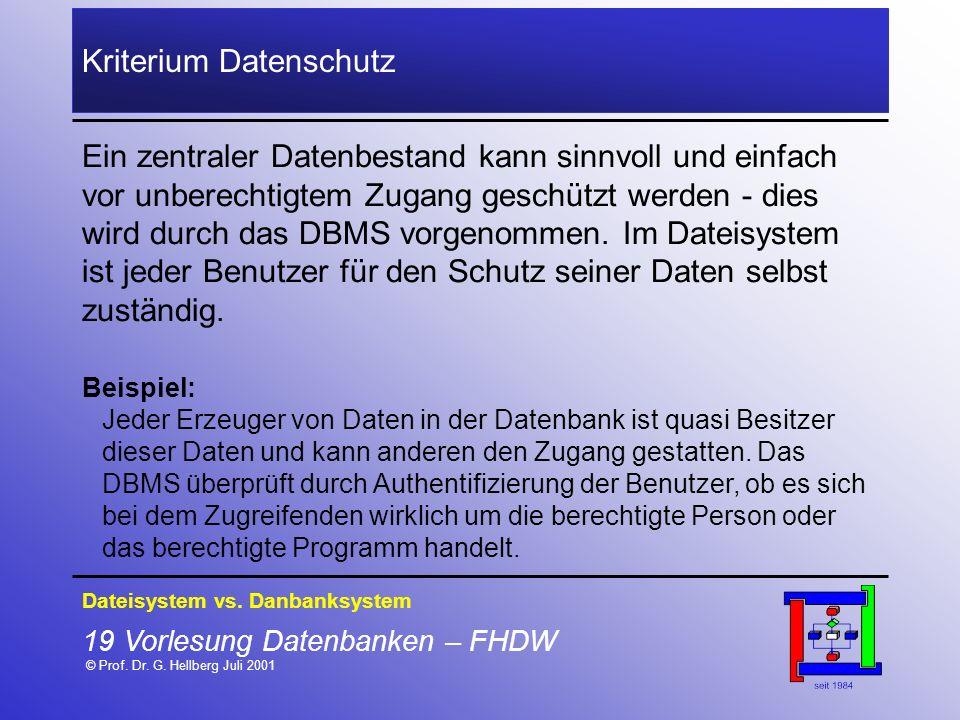 19 Vorlesung Datenbanken – FHDW © Prof. Dr. G. Hellberg Juli 2001 Kriterium Datenschutz Ein zentraler Datenbestand kann sinnvoll und einfach vor unber
