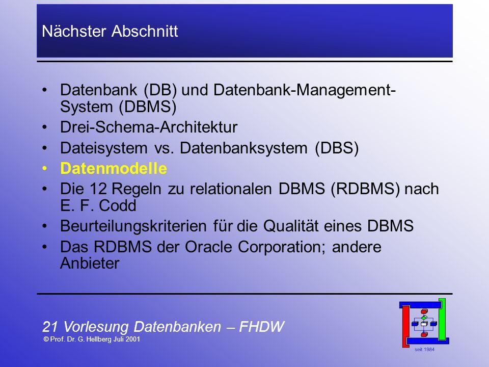 21 Vorlesung Datenbanken – FHDW © Prof. Dr. G. Hellberg Juli 2001 Nächster Abschnitt Datenbank (DB) und Datenbank-Management- System (DBMS) Drei-Schem
