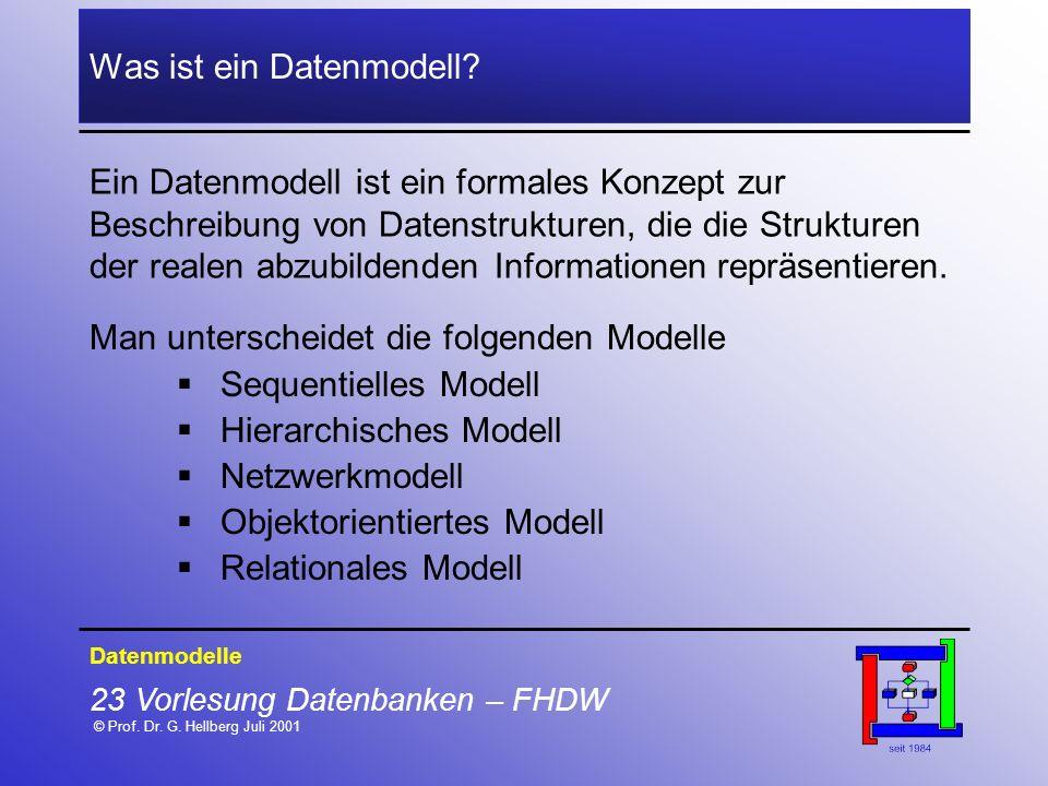 23 Vorlesung Datenbanken – FHDW © Prof. Dr. G. Hellberg Juli 2001 Was ist ein Datenmodell? Ein Datenmodell ist ein formales Konzept zur Beschreibung v