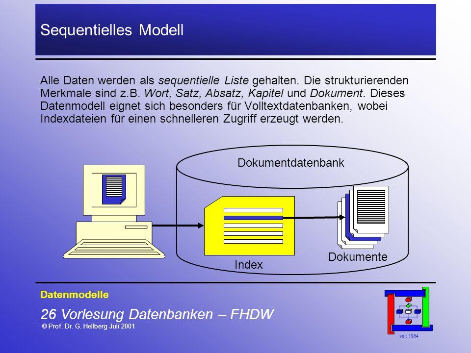 26 Vorlesung Datenbanken – FHDW © Prof. Dr. G. Hellberg Juli 2001 Sequentielles Modell Datenmodelle Alle Daten werden als sequentielle Liste gehalten.