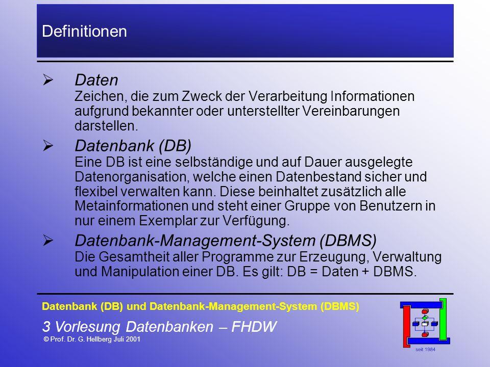 3 Vorlesung Datenbanken – FHDW © Prof. Dr. G. Hellberg Juli 2001 Definitionen Daten Zeichen, die zum Zweck der Verarbeitung Informationen aufgrund bek