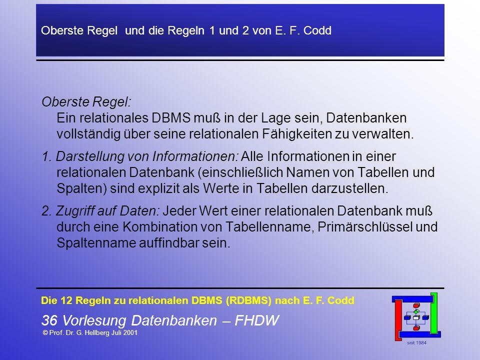 36 Vorlesung Datenbanken – FHDW © Prof. Dr. G. Hellberg Juli 2001 Oberste Regel und die Regeln 1 und 2 von E. F. Codd Oberste Regel: Ein relationales