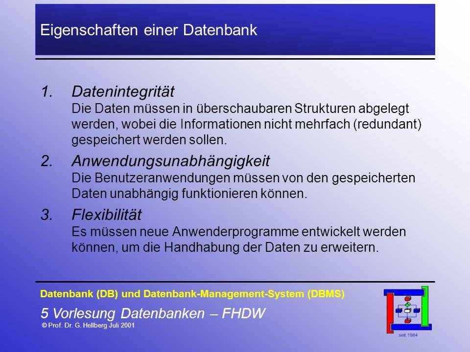 5 Vorlesung Datenbanken – FHDW © Prof. Dr. G. Hellberg Juli 2001 Eigenschaften einer Datenbank 1.Datenintegrität Die Daten müssen in überschaubaren St