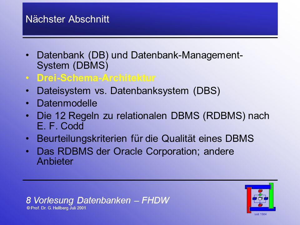 8 Vorlesung Datenbanken – FHDW © Prof. Dr. G. Hellberg Juli 2001 Nächster Abschnitt Datenbank (DB) und Datenbank-Management- System (DBMS) Drei-Schema