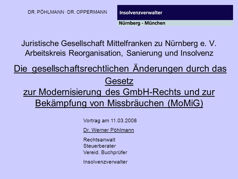 Juristische Gesellschaft Mittelfranken zu Nürnberg e. V. Arbeitskreis Reorganisation, Sanierung und Insolvenz Die gesellschaftsrechtlichen Änderungen