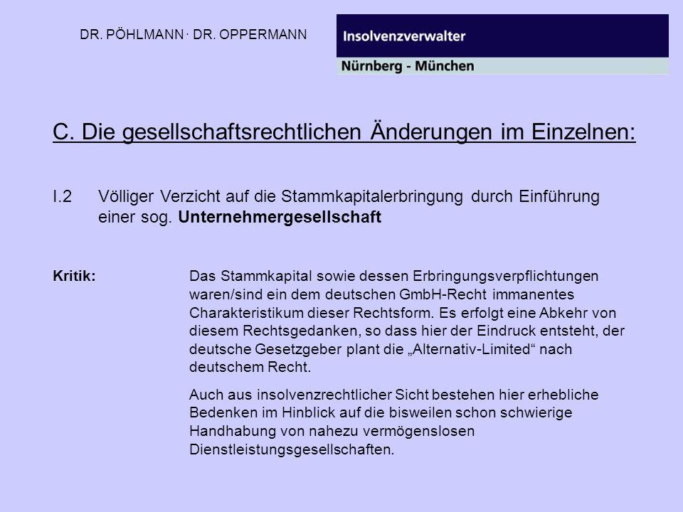 DR. PÖHLMANN · DR. OPPERMANN C. Die gesellschaftsrechtlichen Änderungen im Einzelnen: I.2Völliger Verzicht auf die Stammkapitalerbringung durch Einfüh