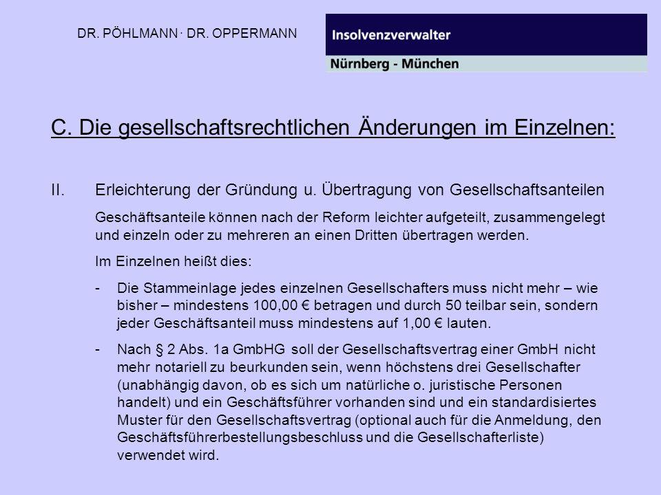DR. PÖHLMANN · DR. OPPERMANN C. Die gesellschaftsrechtlichen Änderungen im Einzelnen: II.Erleichterung der Gründung u. Übertragung von Gesellschaftsan