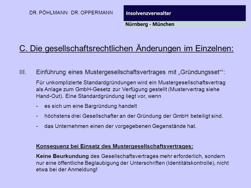 DR. PÖHLMANN · DR. OPPERMANN C. Die gesellschaftsrechtlichen Änderungen im Einzelnen: III.Einführung eines Mustergesellschaftsvertrages mit Gründungss