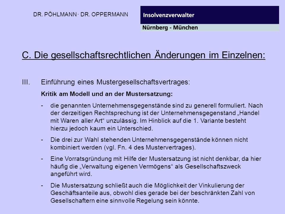 DR. PÖHLMANN · DR. OPPERMANN C. Die gesellschaftsrechtlichen Änderungen im Einzelnen: III.Einführung eines Mustergesellschaftsvertrages: Kritik am Mod