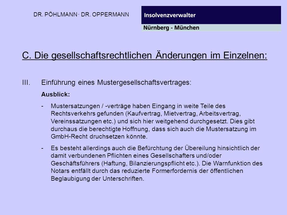 DR. PÖHLMANN · DR. OPPERMANN C. Die gesellschaftsrechtlichen Änderungen im Einzelnen: III.Einführung eines Mustergesellschaftsvertrages: Ausblick: -Mu