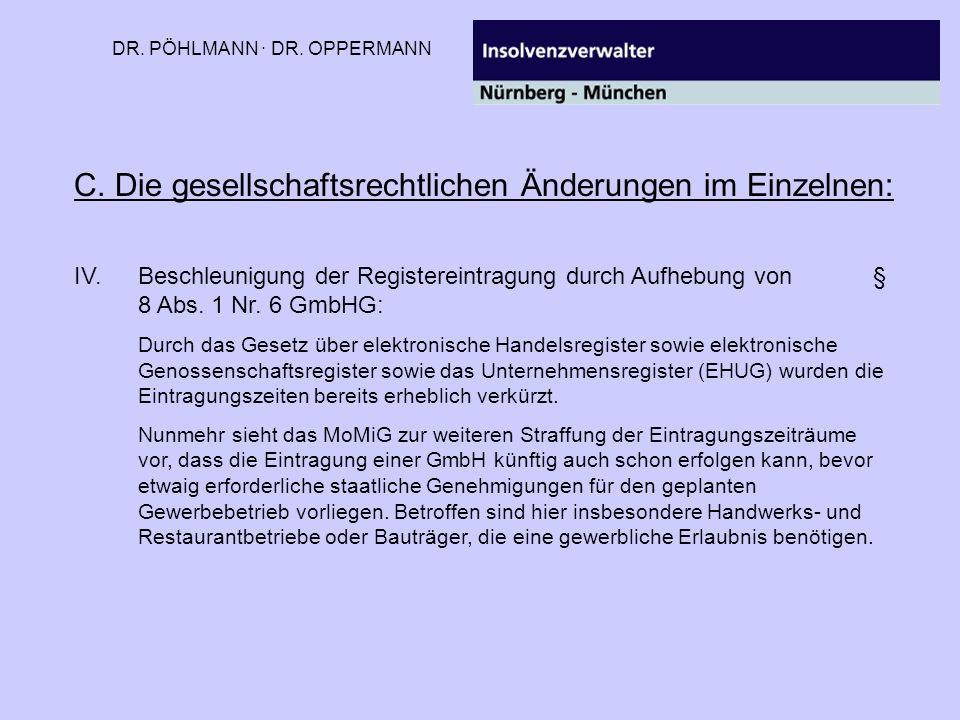DR. PÖHLMANN · DR. OPPERMANN C. Die gesellschaftsrechtlichen Änderungen im Einzelnen: IV.Beschleunigung der Registereintragung durch Aufhebung von § 8