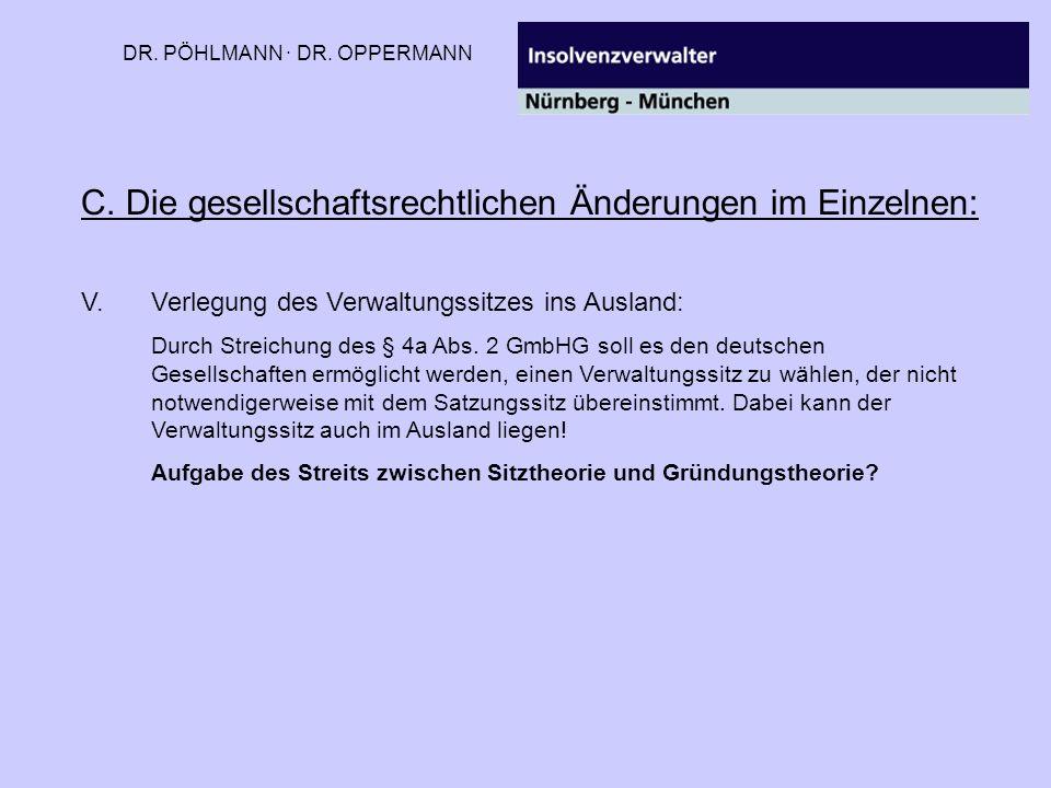 DR. PÖHLMANN · DR. OPPERMANN C. Die gesellschaftsrechtlichen Änderungen im Einzelnen: V.Verlegung des Verwaltungssitzes ins Ausland: Durch Streichung