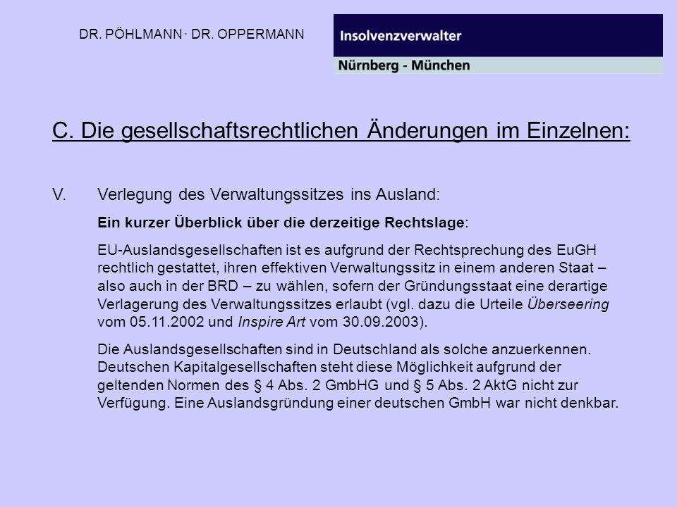 DR. PÖHLMANN · DR. OPPERMANN C. Die gesellschaftsrechtlichen Änderungen im Einzelnen: V.Verlegung des Verwaltungssitzes ins Ausland: Ein kurzer Überbl