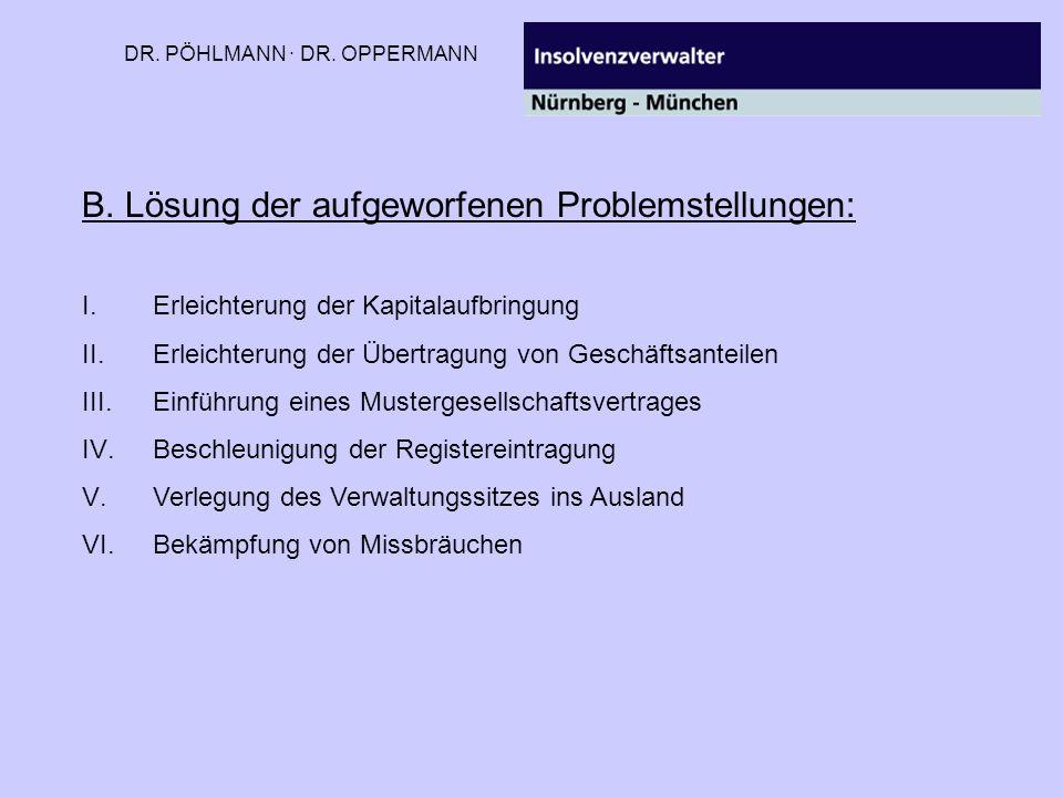 DR. PÖHLMANN · DR. OPPERMANN B. Lösung der aufgeworfenen Problemstellungen: I.Erleichterung der Kapitalaufbringung II.Erleichterung der Übertragung vo