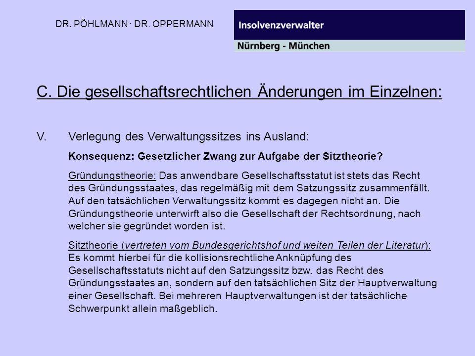 DR. PÖHLMANN · DR. OPPERMANN C. Die gesellschaftsrechtlichen Änderungen im Einzelnen: V.Verlegung des Verwaltungssitzes ins Ausland: Konsequenz: Geset