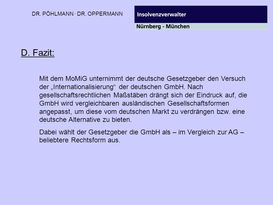 DR. PÖHLMANN · DR. OPPERMANN D. Fazit: Mit dem MoMiG unternimmt der deutsche Gesetzgeber den Versuch der Internationalisierung der deutschen GmbH. Nac