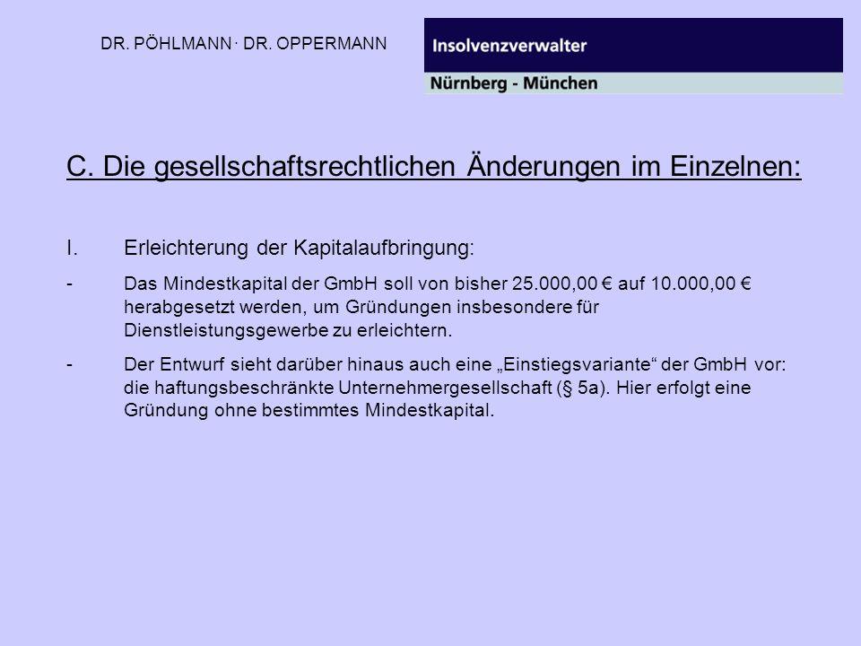 DR. PÖHLMANN · DR. OPPERMANN C. Die gesellschaftsrechtlichen Änderungen im Einzelnen: I.Erleichterung der Kapitalaufbringung: -Das Mindestkapital der