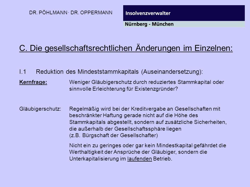 DR. PÖHLMANN · DR. OPPERMANN C. Die gesellschaftsrechtlichen Änderungen im Einzelnen: I.1Reduktion des Mindeststammkapitals (Auseinandersetzung): Kern