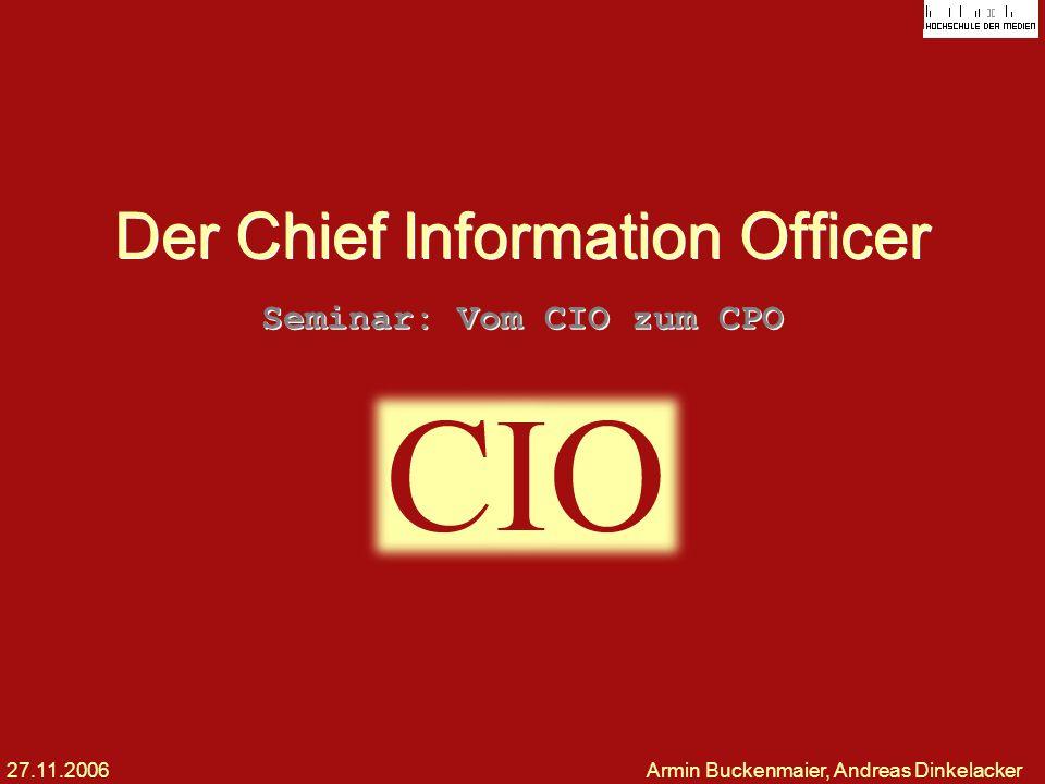 Seminar: Vom CIO zum CPO 27.11.2006Armin Buckenmaier, Andreas Dinkelacker Der Chief Information Officer