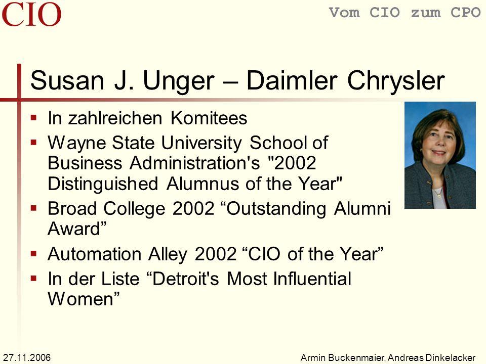 Vom CIO zum CPO Armin Buckenmaier, Andreas Dinkelacker27.11.2006 Susan J. Unger – Daimler Chrysler In zahlreichen Komitees Wayne State University Scho