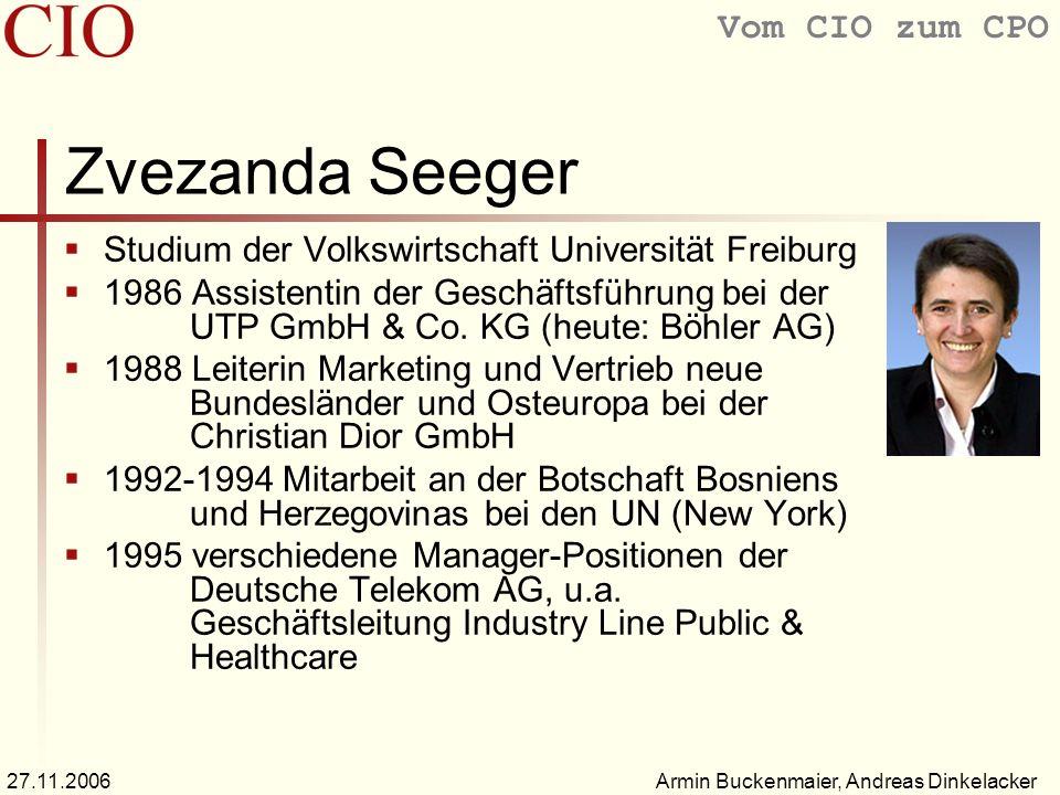 Vom CIO zum CPO Armin Buckenmaier, Andreas Dinkelacker27.11.2006 Zvezanda Seeger Studium der Volkswirtschaft Universität Freiburg 1986 Assistentin der Geschäftsführung bei der UTP GmbH & Co.