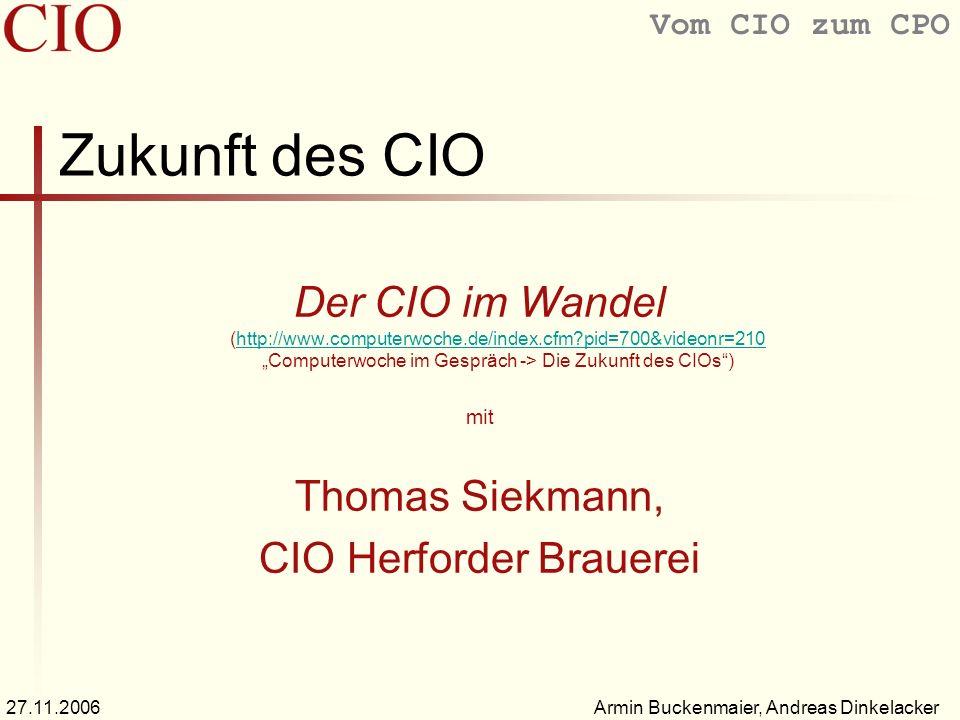 Vom CIO zum CPO Armin Buckenmaier, Andreas Dinkelacker27.11.2006 Zukunft des CIO Der CIO im Wandel (http://www.computerwoche.de/index.cfm?pid=700&videonr=210 Computerwoche im Gespräch -> Die Zukunft des CIOs)http://www.computerwoche.de/index.cfm?pid=700&videonr=210 mit Thomas Siekmann, CIO Herforder Brauerei