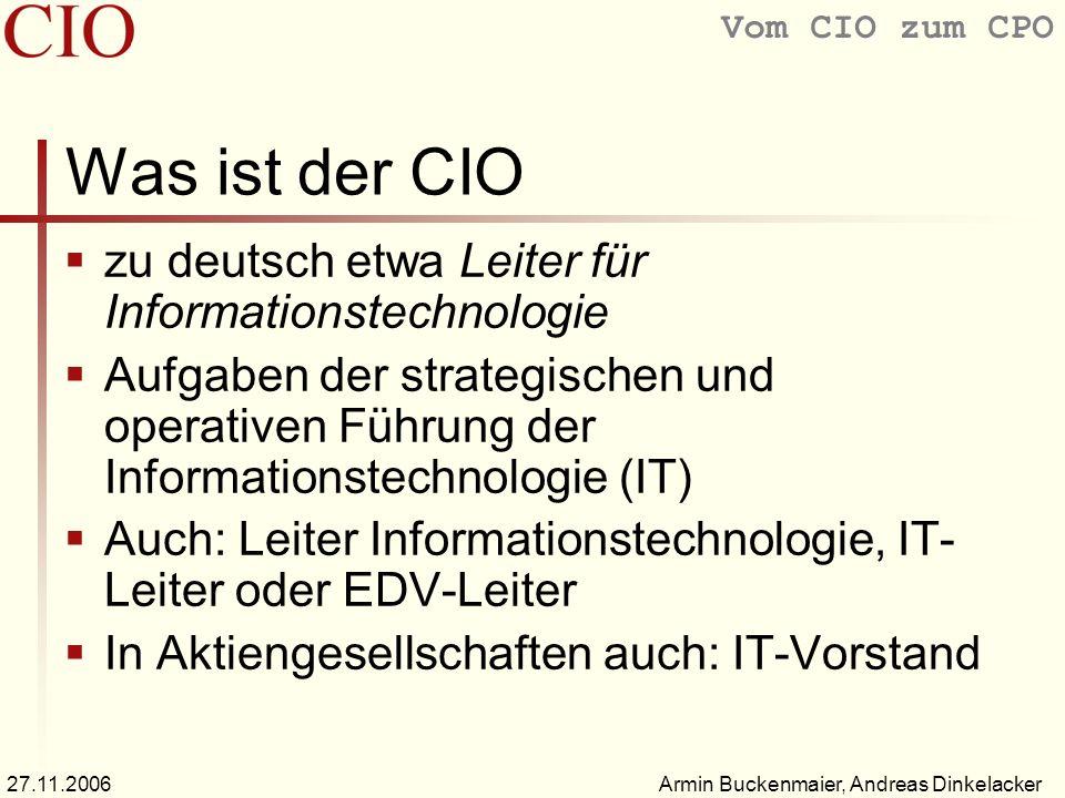 Vom CIO zum CPO Armin Buckenmaier, Andreas Dinkelacker27.11.2006 Was ist der CIO zu deutsch etwa Leiter für Informationstechnologie Aufgaben der strat