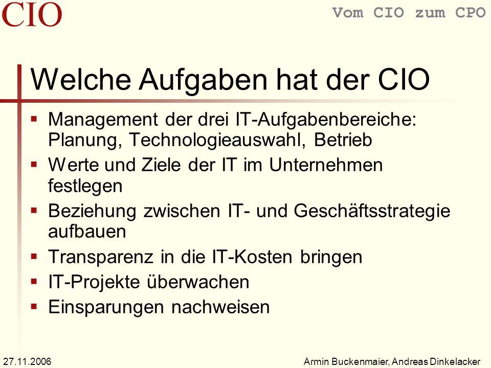 Vom CIO zum CPO Armin Buckenmaier, Andreas Dinkelacker27.11.2006 Welche Aufgaben hat der CIO Management der drei IT-Aufgabenbereiche: Planung, Technol